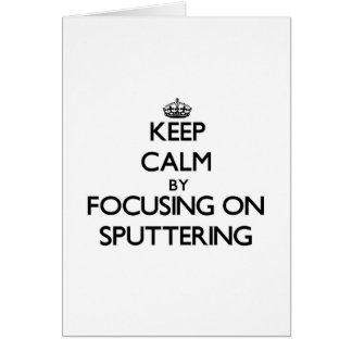 Keep Calm by focusing on Sputtering Greeting Card