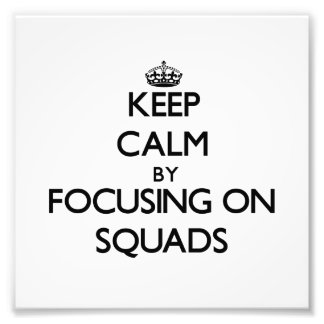 Keep Calm by focusing on Squads Photo Print