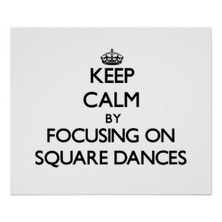 Keep Calm by focusing on Square Dances Poster
