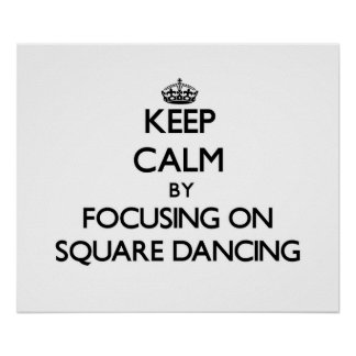 Keep Calm by focusing on Square Dancing Posters