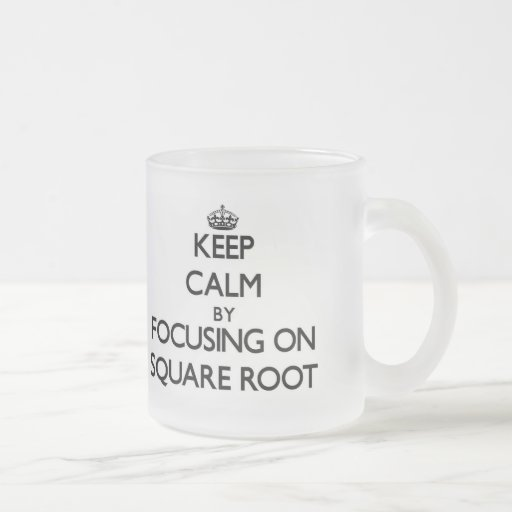 Keep Calm by focusing on Square Root Coffee Mugs