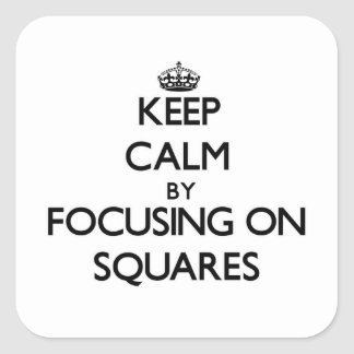 Keep Calm by focusing on Squares Square Sticker