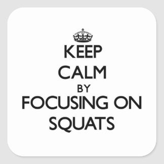 Keep Calm by focusing on Squats Square Sticker