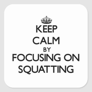 Keep Calm by focusing on Squatting Square Sticker