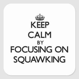 Keep Calm by focusing on Squawking Square Stickers