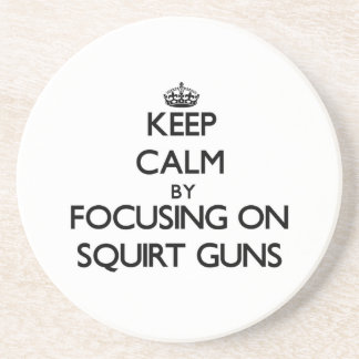 Keep Calm by focusing on Squirt Guns Beverage Coasters
