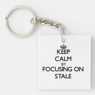 Keep Calm by focusing on Stale Single-Sided Square Acrylic Keychain