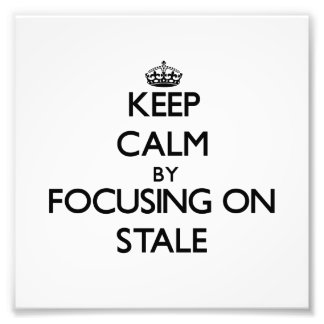 Keep Calm by focusing on Stale Photo