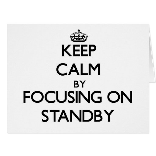 Keep Calm by focusing on Standby Card