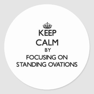 Keep Calm by focusing on Standing Ovations Round Stickers