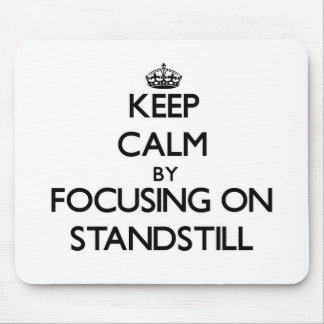Keep Calm by focusing on Standstill Mouse Pad