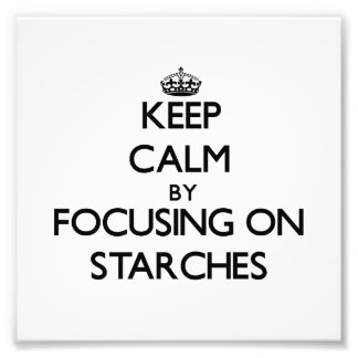 Keep Calm by focusing on Starches Photo Print