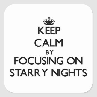 Keep Calm by focusing on Starry Nights Square Sticker