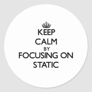 Keep Calm by focusing on Static Round Sticker