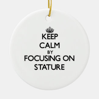 Keep Calm by focusing on Stature Double-Sided Ceramic Round Christmas Ornament