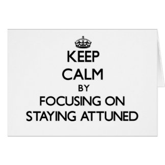 Keep Calm by focusing on Staying Attuned Greeting Card