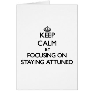 Keep Calm by focusing on Staying Attuned Greeting Cards