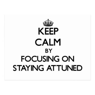 Keep Calm by focusing on Staying Attuned Post Cards
