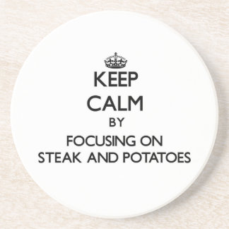 Keep Calm by focusing on Steak And Potatoes Beverage Coaster
