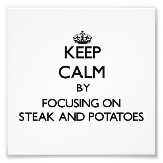 Keep Calm by focusing on Steak And Potatoes Photo