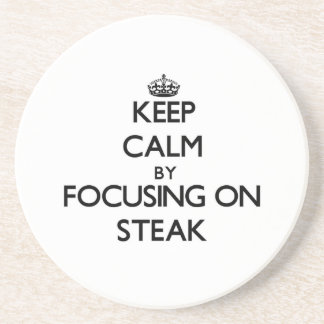 Keep Calm by focusing on Steak Beverage Coasters