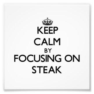 Keep Calm by focusing on Steak Photo