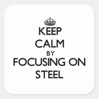 Keep Calm by focusing on Steel Sticker