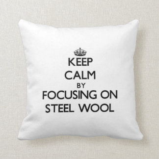 Keep Calm by focusing on Steel Wool Throw Pillow