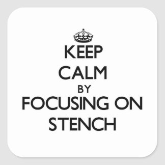 Keep Calm by focusing on Stench Square Sticker