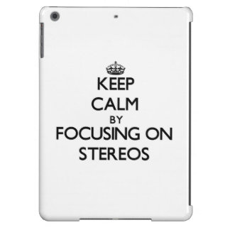 Keep Calm by focusing on Stereos iPad Air Covers