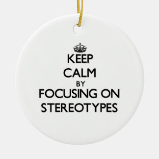 Keep Calm by focusing on Stereotypes Christmas Ornaments