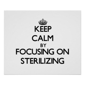 Keep Calm by focusing on Sterilizing Posters