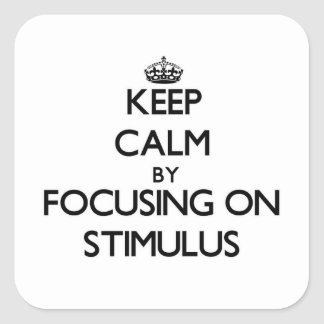 Keep Calm by focusing on Stimulus Square Sticker