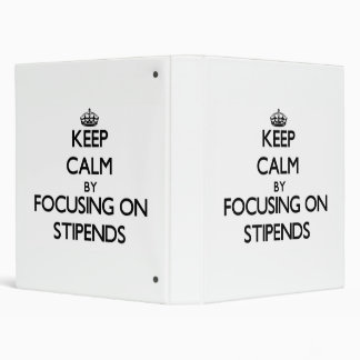 Keep Calm by focusing on Stipends 3 Ring Binder
