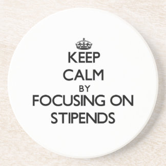Keep Calm by focusing on Stipends Drink Coasters