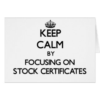 Keep Calm by focusing on Stock Certificates Greeting Card