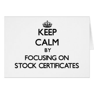 Keep Calm by focusing on Stock Certificates Greeting Cards