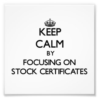 Keep Calm by focusing on Stock Certificates Art Photo