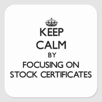 Keep Calm by focusing on Stock Certificates Square Sticker