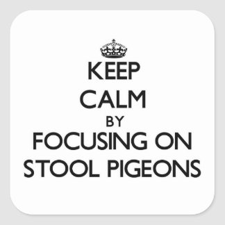 Keep Calm by focusing on Stool Pigeons Square Stickers