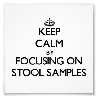 Keep Calm by focusing on Stool Samples Photograph
