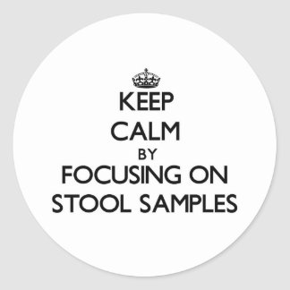 Keep Calm by focusing on Stool Samples Classic Round Sticker