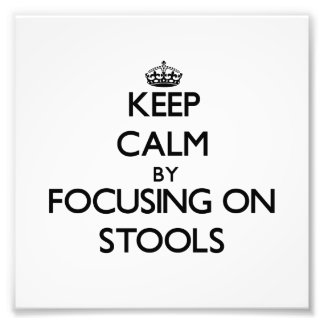 Keep Calm by focusing on Stools Photograph