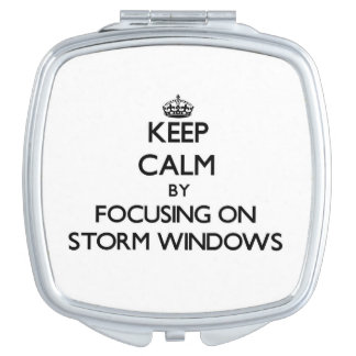 Keep Calm by focusing on Storm Windows Travel Mirrors