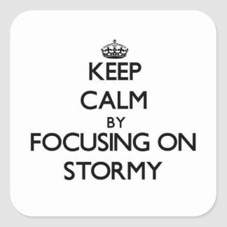 Keep Calm by focusing on Stormy Square Sticker