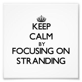 Keep Calm by focusing on Stranding Photo Art