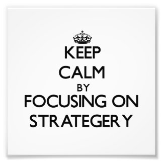 Keep Calm by focusing on Strategery Photo Art