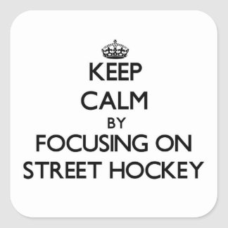 Keep Calm by focusing on Street Hockey Square Stickers