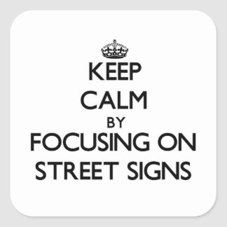 Keep Calm by focusing on Street Signs Square Sticker