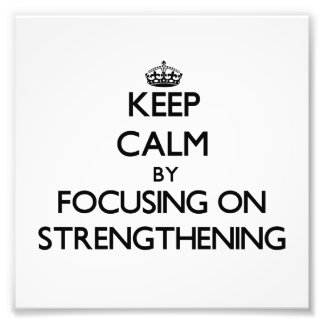Keep Calm by focusing on Strengthening Photographic Print